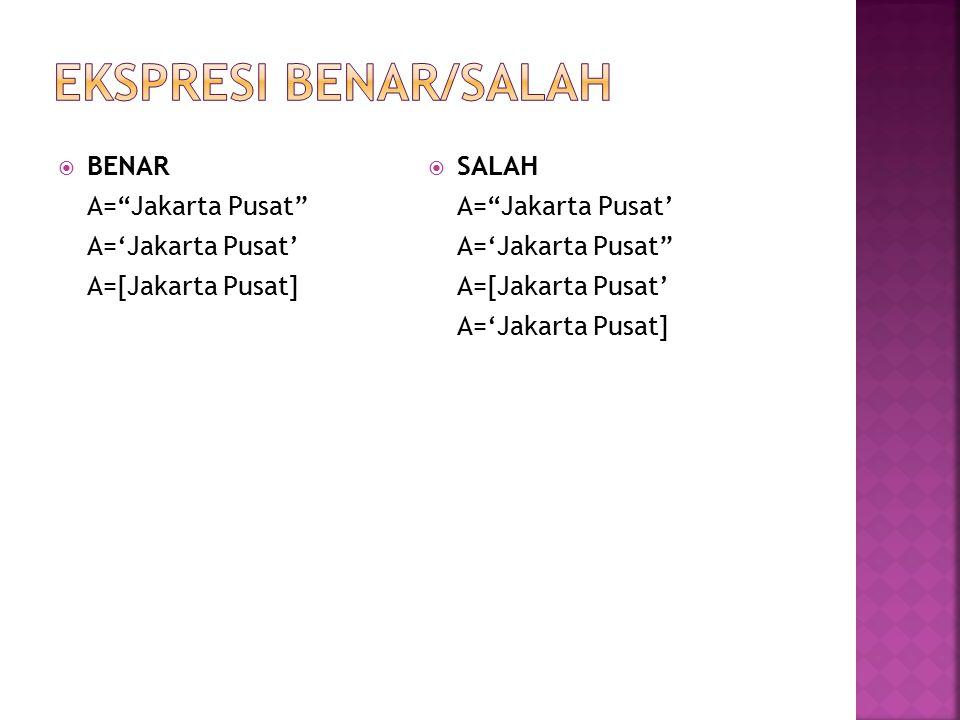 EKSPRESI BENAR/SALAH BENAR SALAH A= Jakarta Pusat A= Jakarta Pusat'