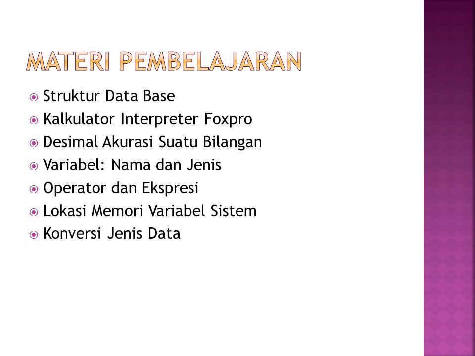MATERI PEMBELAJARAN Struktur Data Base Kalkulator Interpreter Foxpro