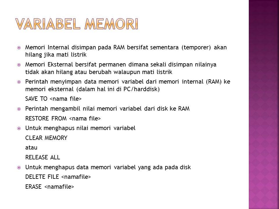 VARIABEL MEMORI Memori Internal disimpan pada RAM bersifat sementara (temporer) akan hilang jika mati listrik.