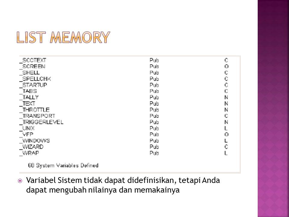 LIST MEMORY Variabel Sistem tidak dapat didefinisikan, tetapi Anda dapat mengubah nilainya dan memakainya.