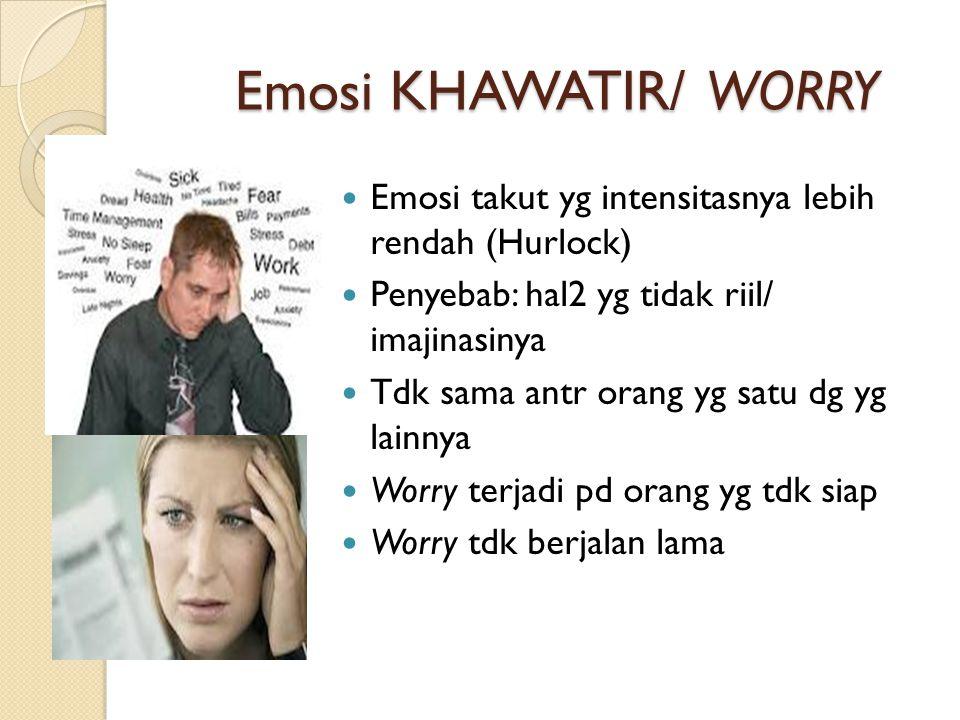 Emosi KHAWATIR/ WORRY Emosi takut yg intensitasnya lebih rendah (Hurlock) Penyebab: hal2 yg tidak riil/ imajinasinya.