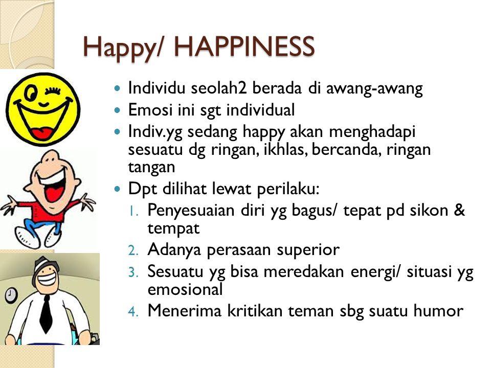 Happy/ HAPPINESS Individu seolah2 berada di awang-awang