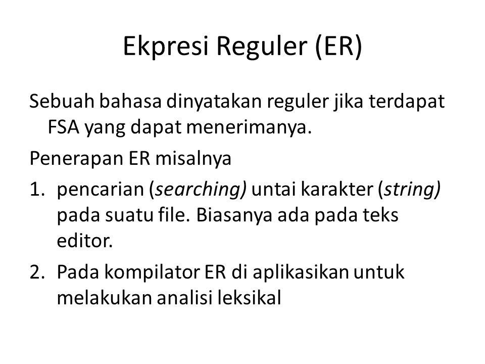 Ekpresi Reguler (ER) Sebuah bahasa dinyatakan reguler jika terdapat FSA yang dapat menerimanya. Penerapan ER misalnya.