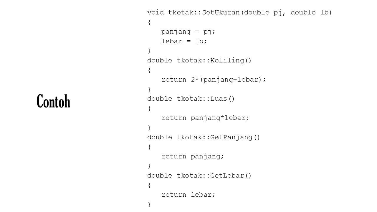 Contoh void tkotak::SetUkuran(double pj, double lb) { panjang = pj;