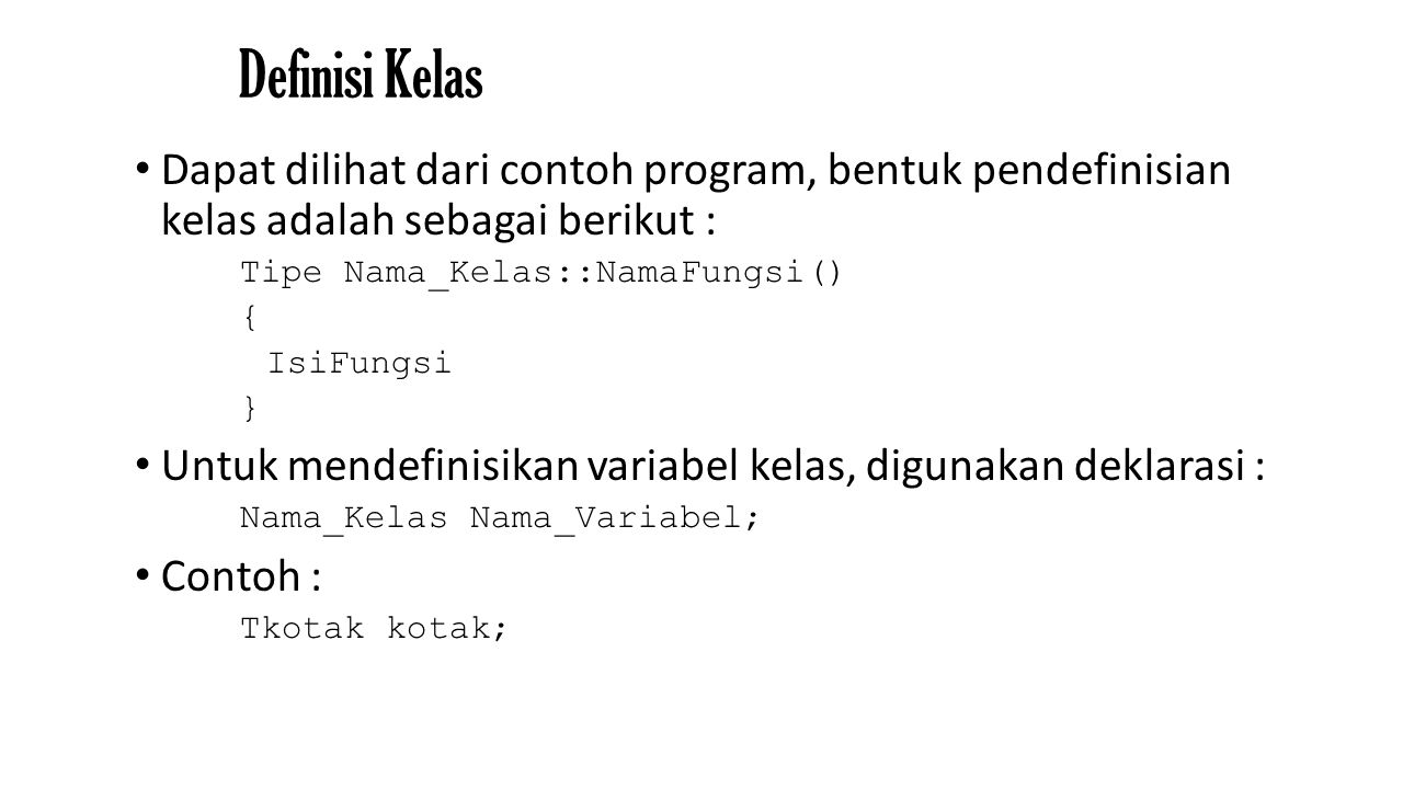 Definisi Kelas Dapat dilihat dari contoh program, bentuk pendefinisian kelas adalah sebagai berikut :