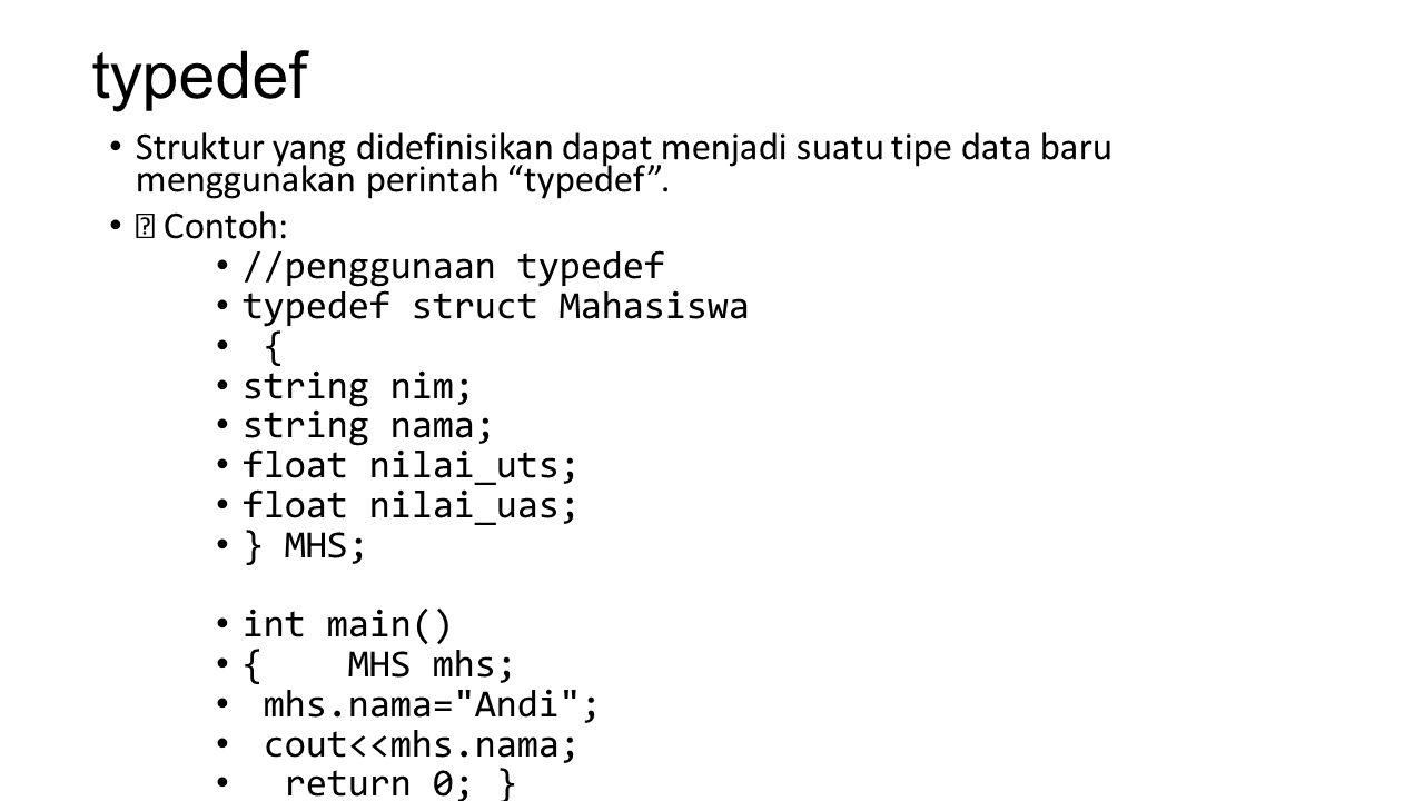 typedef Struktur yang didefinisikan dapat menjadi suatu tipe data baru menggunakan perintah typedef .