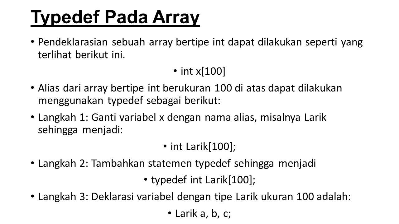 Typedef Pada Array Pendeklarasian sebuah array bertipe int dapat dilakukan seperti yang terlihat berikut ini.