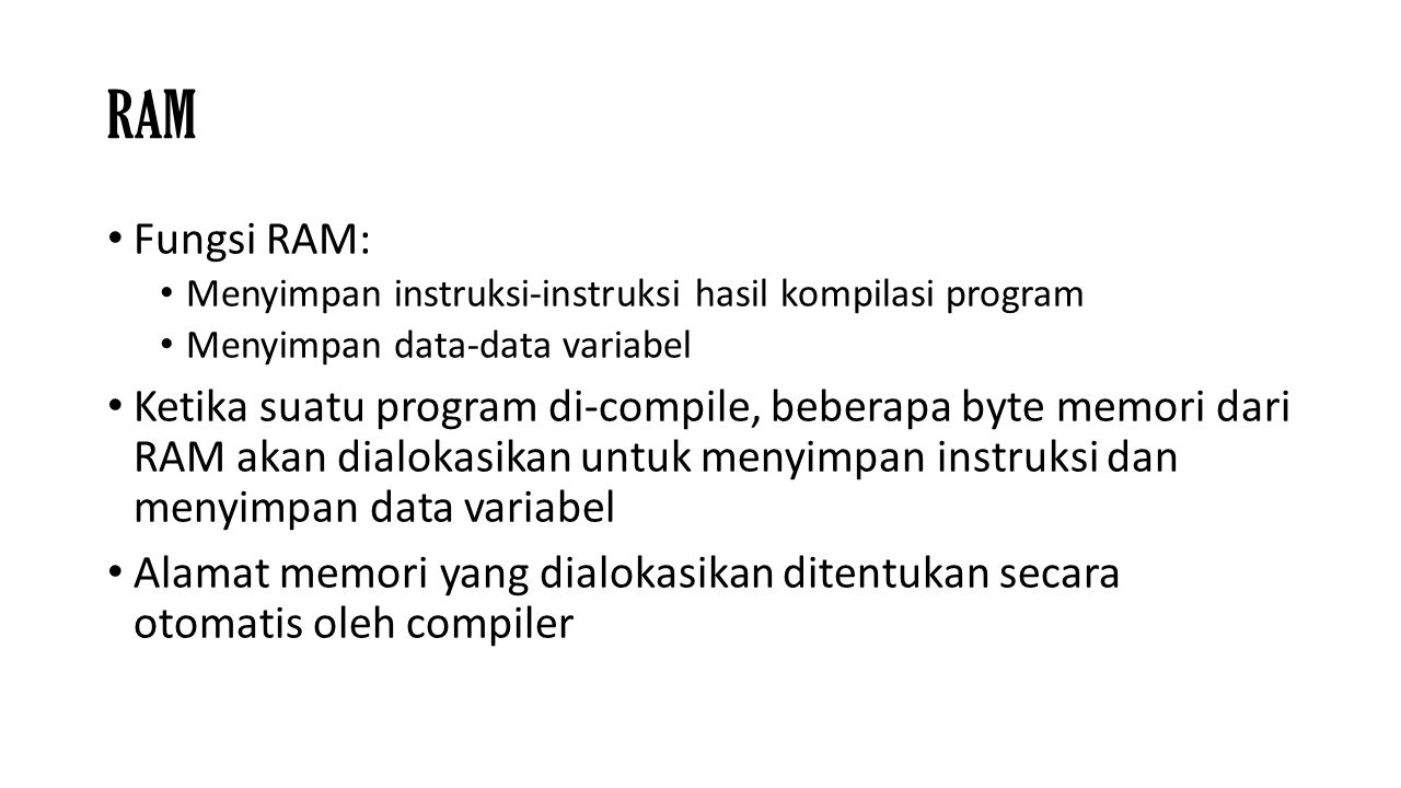 RAM Fungsi RAM: Menyimpan instruksi-instruksi hasil kompilasi program. Menyimpan data-data variabel.