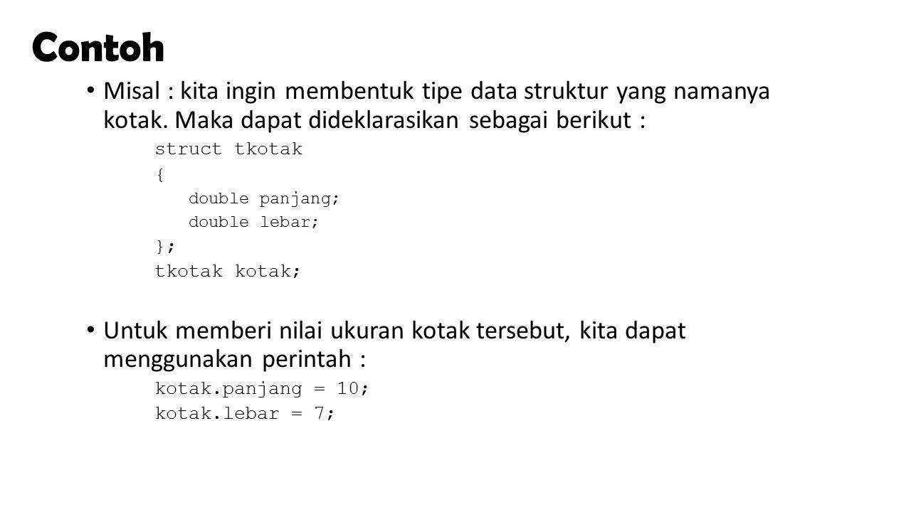 Contoh Misal : kita ingin membentuk tipe data struktur yang namanya kotak. Maka dapat dideklarasikan sebagai berikut :