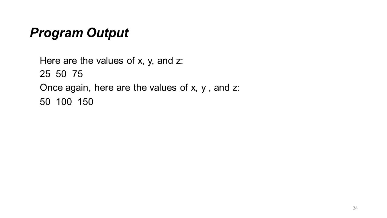 Program Output Here are the values of x, y, and z: 25 50 75