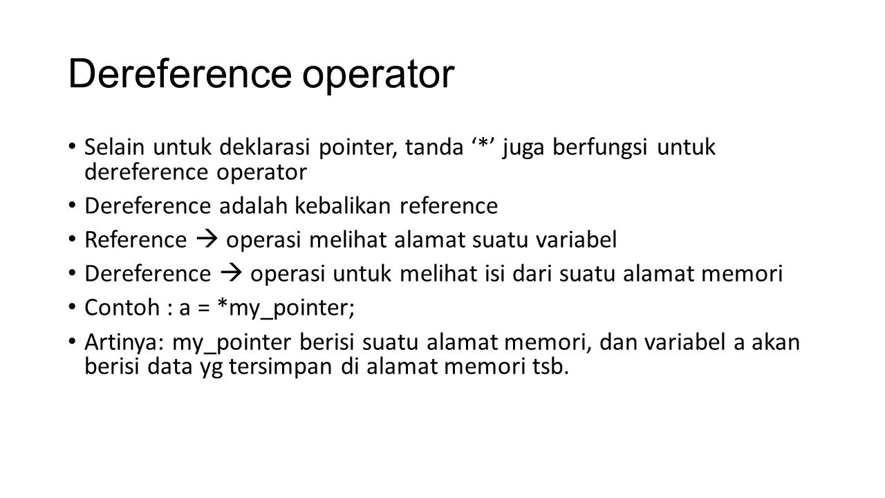 Dereference operator Selain untuk deklarasi pointer, tanda '*' juga berfungsi untuk dereference operator.