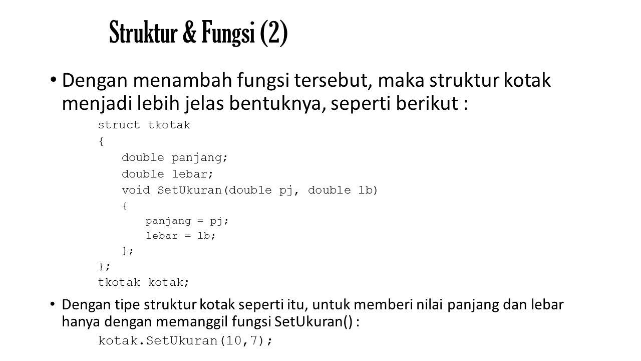 Struktur & Fungsi (2) Dengan menambah fungsi tersebut, maka struktur kotak menjadi lebih jelas bentuknya, seperti berikut :