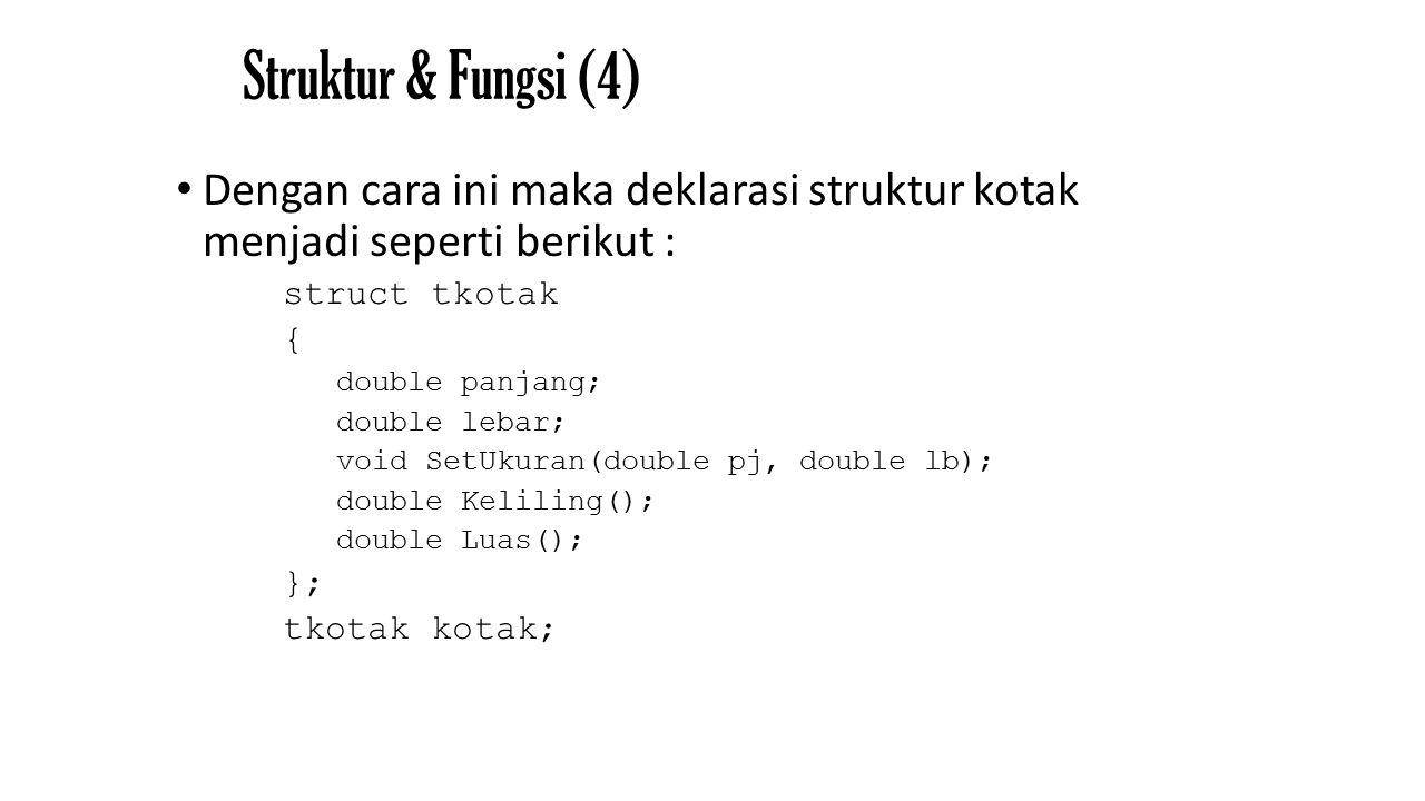 Struktur & Fungsi (4) Dengan cara ini maka deklarasi struktur kotak menjadi seperti berikut : struct tkotak.