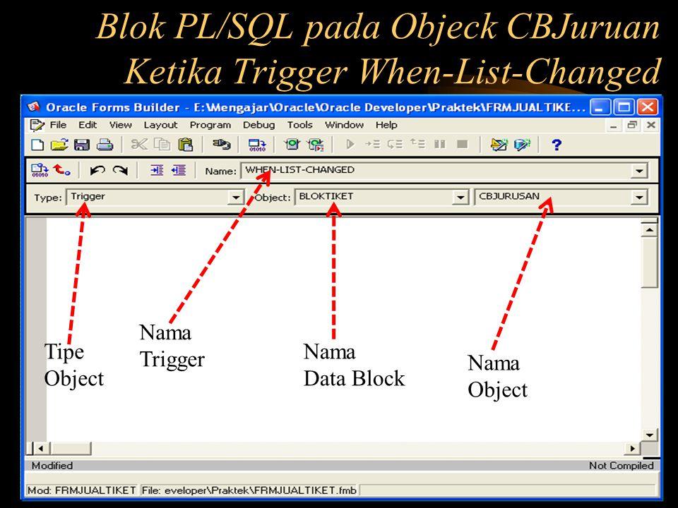 Blok PL/SQL pada Objeck CBJuruan Ketika Trigger When-List-Changed