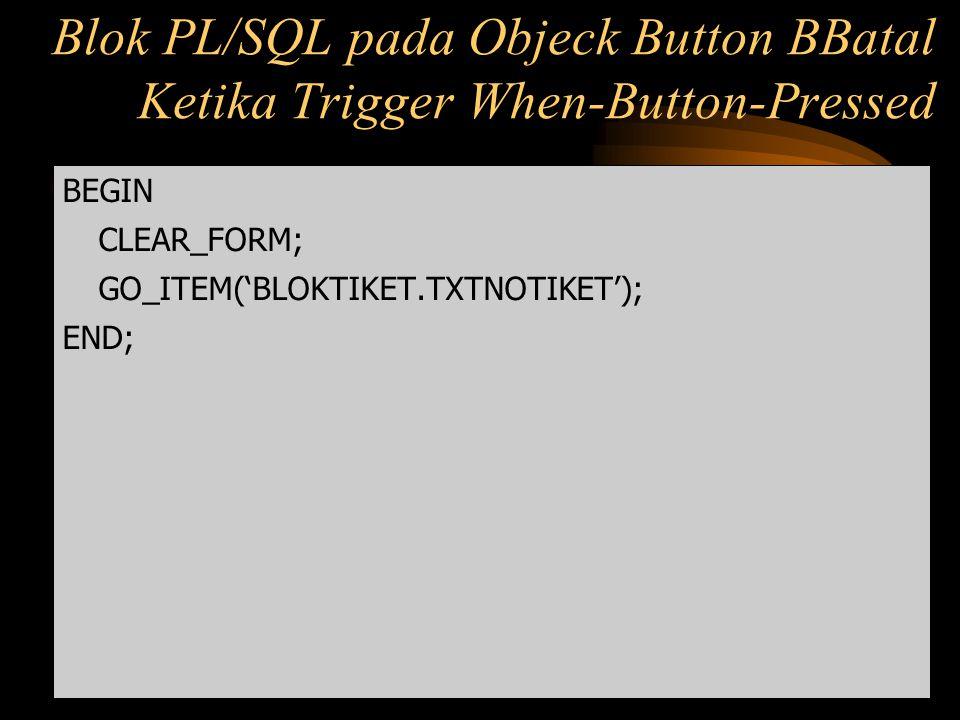 Blok PL/SQL pada Objeck Button BBatal Ketika Trigger When-Button-Pressed