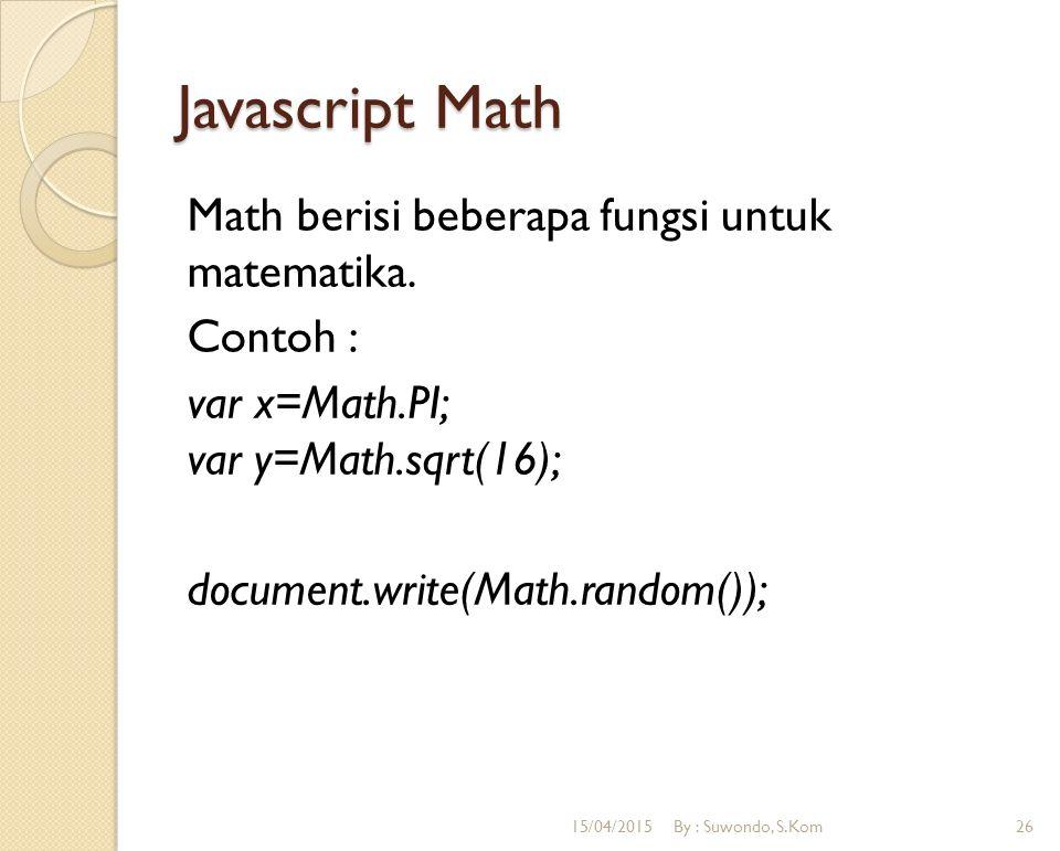 Javascript Math Math berisi beberapa fungsi untuk matematika. Contoh : var x=Math.PI; var y=Math.sqrt(16); document.write(Math.random());