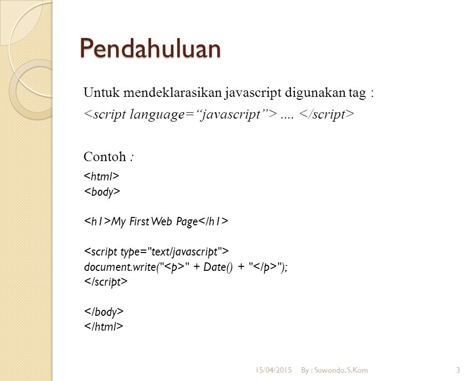 Pendahuluan Untuk mendeklarasikan javascript digunakan tag :
