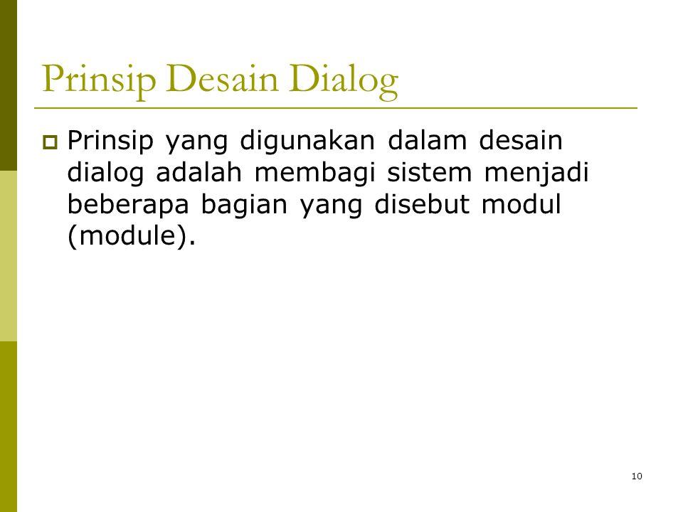 Prinsip Desain Dialog Prinsip yang digunakan dalam desain dialog adalah membagi sistem menjadi beberapa bagian yang disebut modul (module).