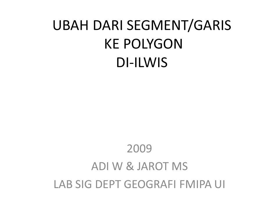 UBAH DARI SEGMENT/GARIS KE POLYGON DI-ILWIS