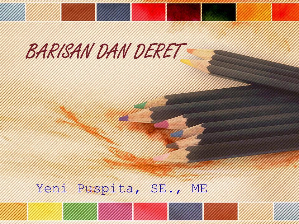 BARISAN DAN DERET Yeni Puspita, SE., ME