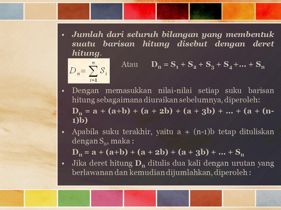 Jumlah dari seluruh bilangan yang membentuk suatu barisan hitung disebut dengan deret hitung.