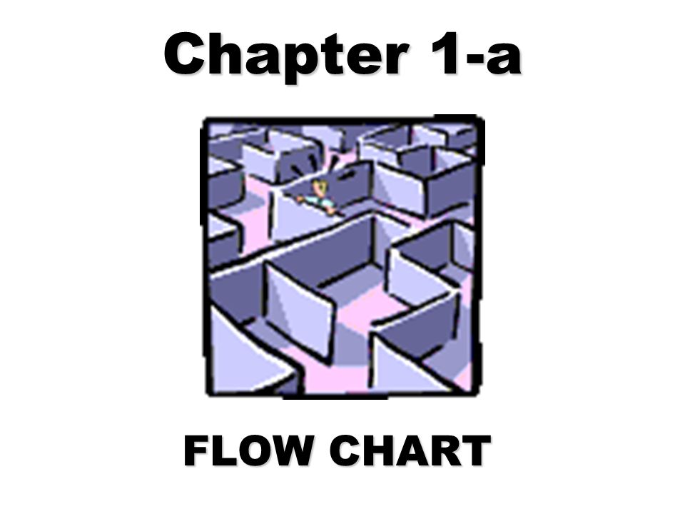 Chapter 1-a FLOW CHART