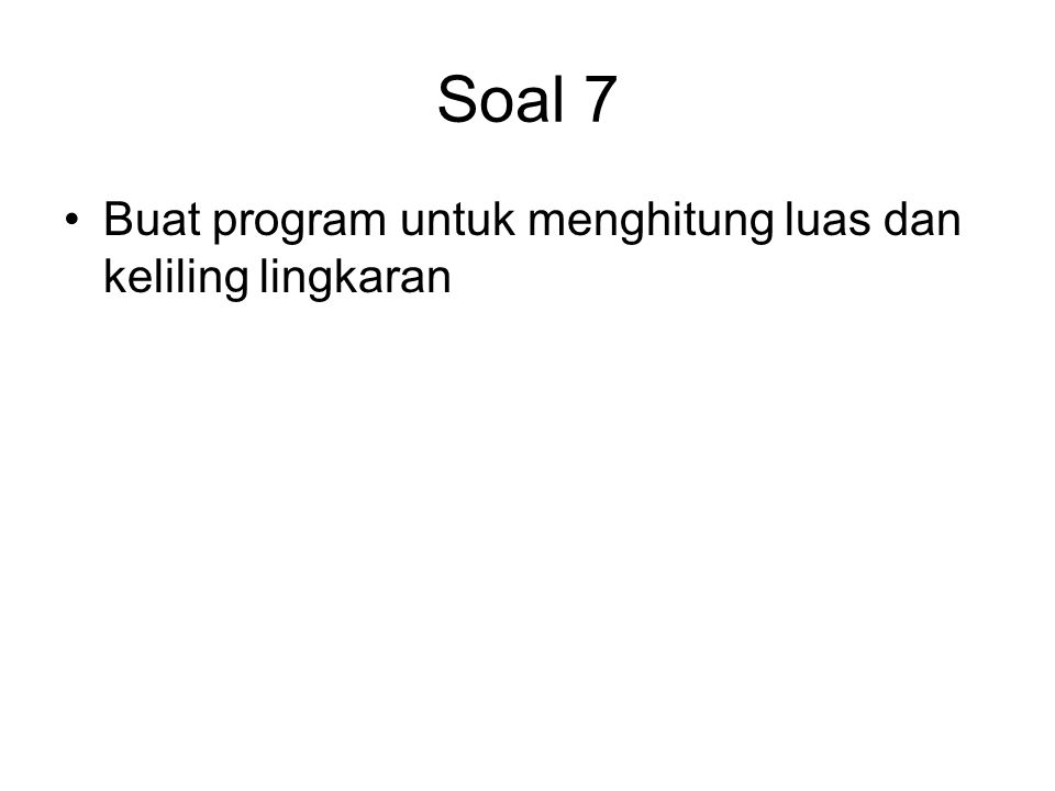 Soal 7 Buat program untuk menghitung luas dan keliling lingkaran