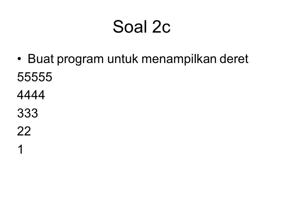 Soal 2c Buat program untuk menampilkan deret 55555 4444 333 22 1