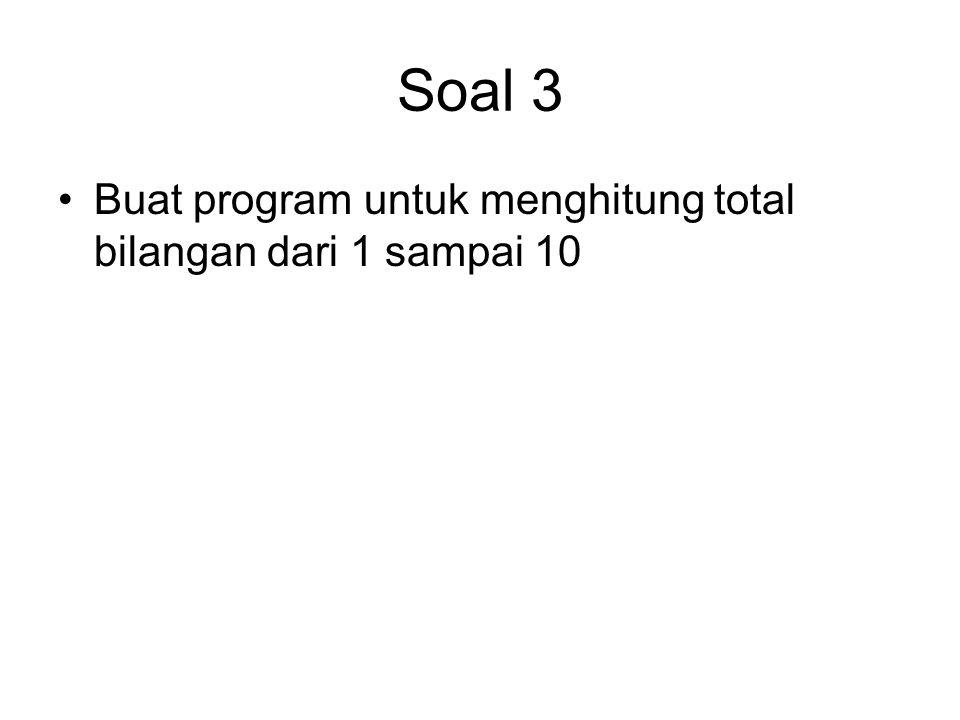 Soal 3 Buat program untuk menghitung total bilangan dari 1 sampai 10