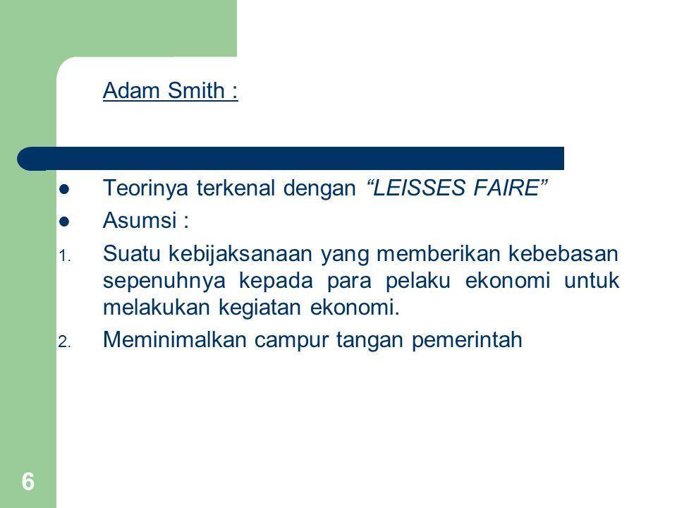 Adam Smith : Teorinya terkenal dengan LEISSES FAIRE Asumsi :
