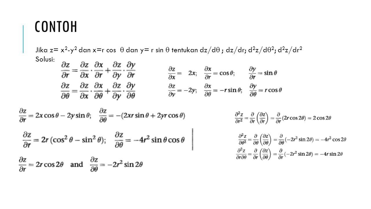 Contoh Jika z= x2-y2 dan x=r cos  dan y= r sin  tentukan dz/d ; dz/dr; d2z/d2; d2z/dr2 Solusi: