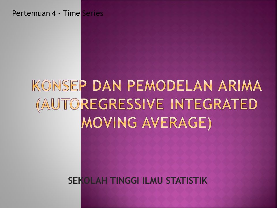 KONSEP DAN PEMODELAN ARIMA (AUTOREGRESSIVE INTEGRATED MOVING AVERAGE)