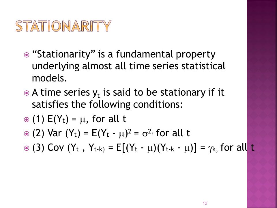 Stationarity Stationarity is a fundamental property underlying almost all time series statistical models.