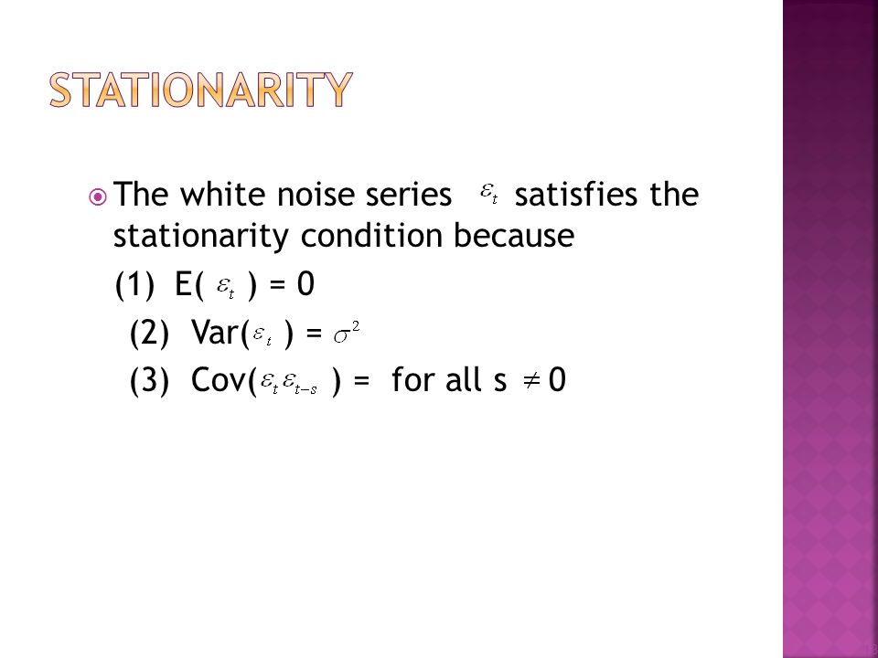 Stationarity The white noise series satisfies the stationarity condition because. (1) E( ) = 0.