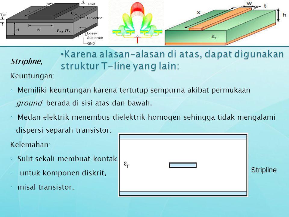 Karena alasan-alasan di atas, dapat digunakan struktur T-line yang lain: