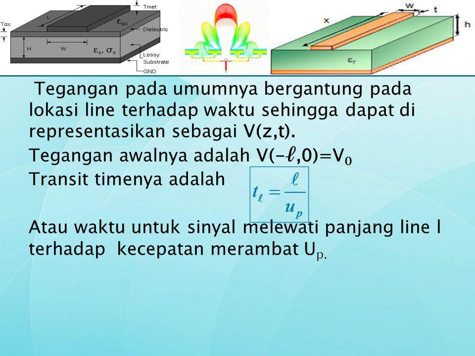 Tegangan pada umumnya bergantung pada lokasi line terhadap waktu sehingga dapat di representasikan sebagai V(z,t).