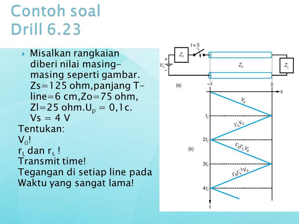 Contoh soal Drill 6.23 Misalkan rangkaian diberi nilai masing-
