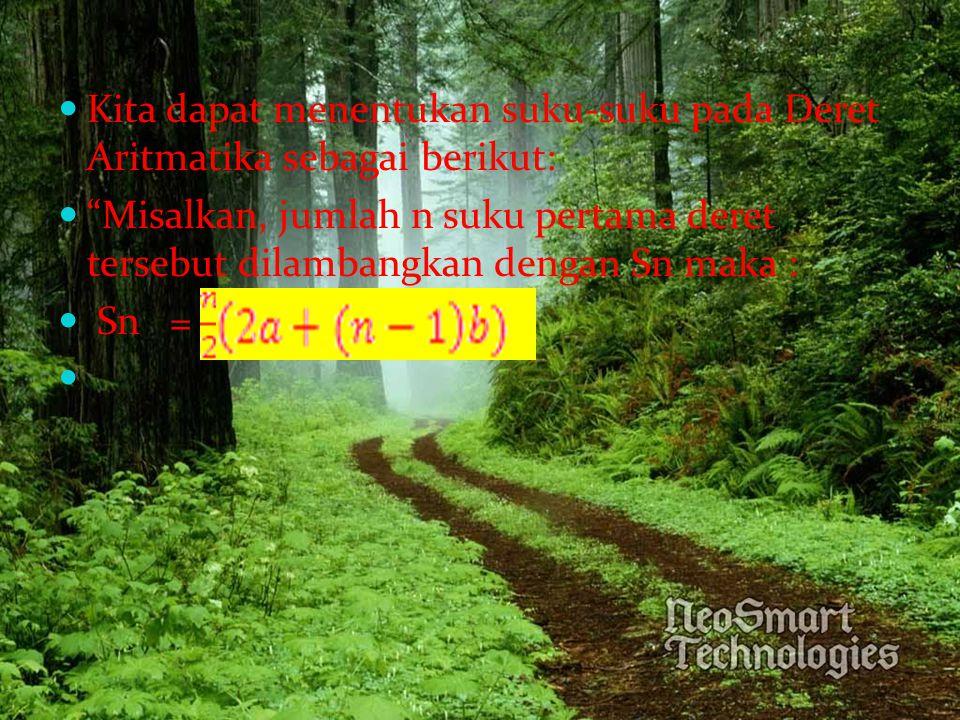 Kita dapat menentukan suku-suku pada Deret Aritmatika sebagai berikut: