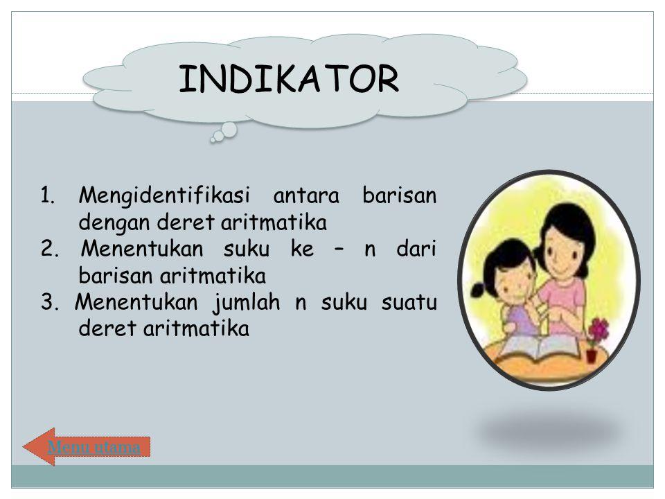 INDIKATOR 1. Mengidentifikasi antara barisan dengan deret aritmatika