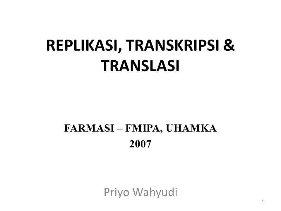 REPLIKASI, TRANSKRIPSI & TRANSLASI