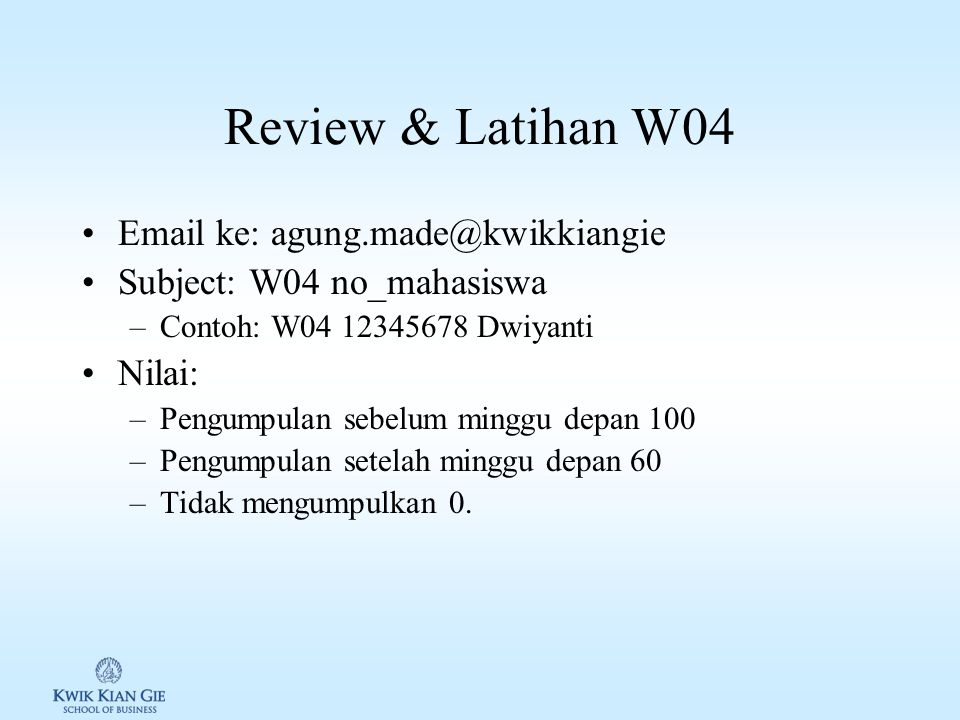 Review & Latihan W04 Email ke: agung.made@kwikkiangie