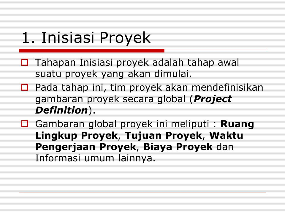 1. Inisiasi Proyek Tahapan Inisiasi proyek adalah tahap awal suatu proyek yang akan dimulai.