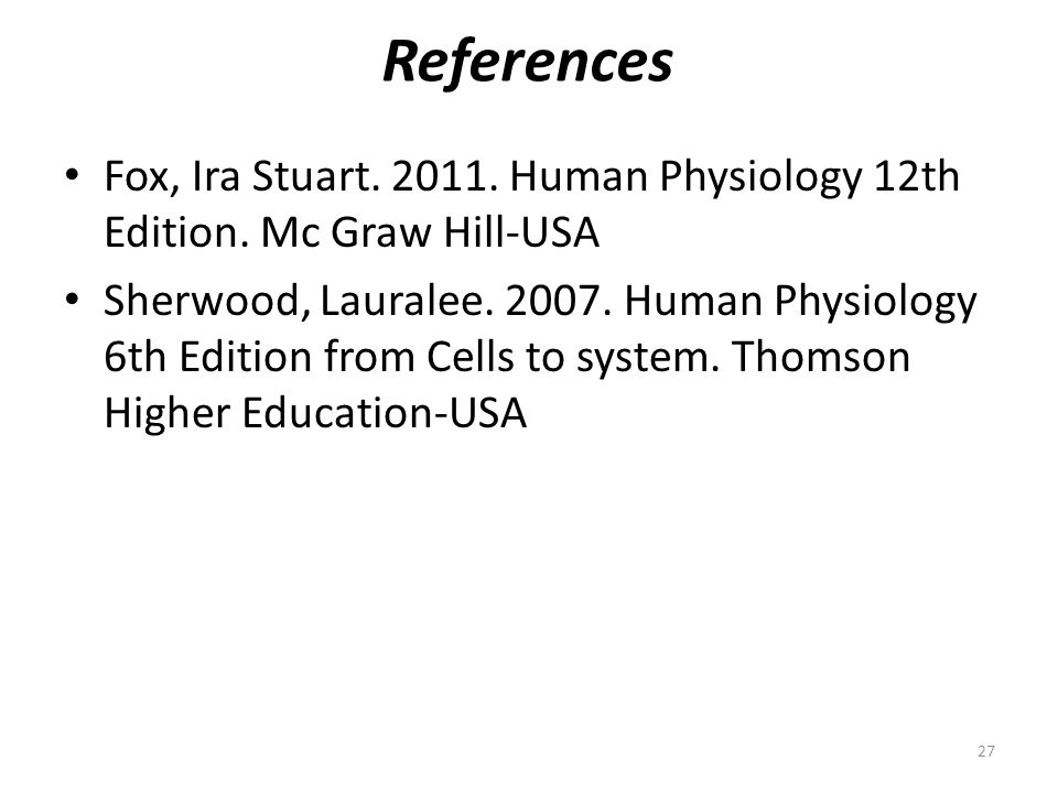 References Fox, Ira Stuart. 2011. Human Physiology 12th Edition. Mc Graw Hill-USA.