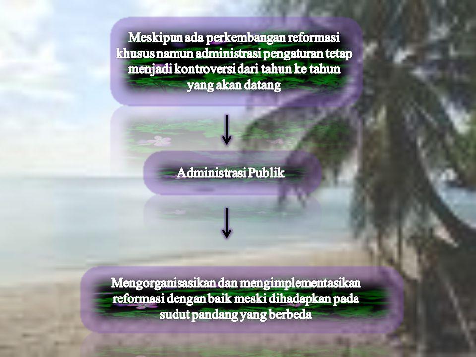 Meskipun ada perkembangan reformasi khusus namun administrasi pengaturan tetap menjadi kontroversi dari tahun ke tahun yang akan datang