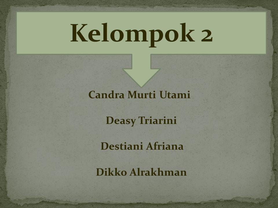 Kelompok 2 Deasy Triarini Destiani Afriana Dikko Alrakhman