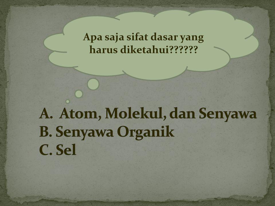 A. Atom, Molekul, dan Senyawa B. Senyawa Organik C. Sel
