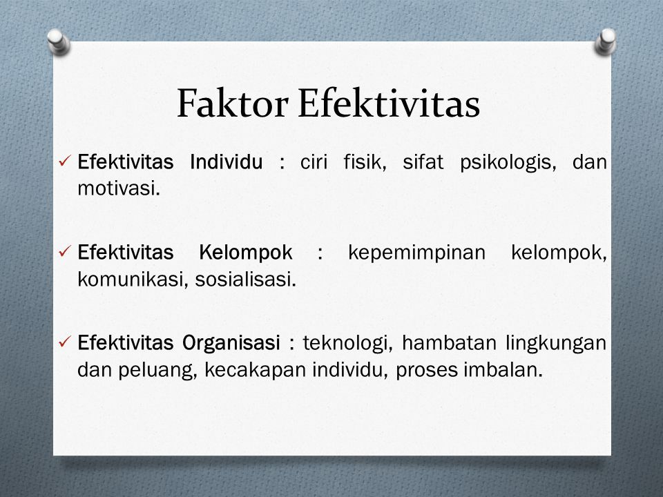 Faktor Efektivitas Efektivitas Individu : ciri fisik, sifat psikologis, dan motivasi.