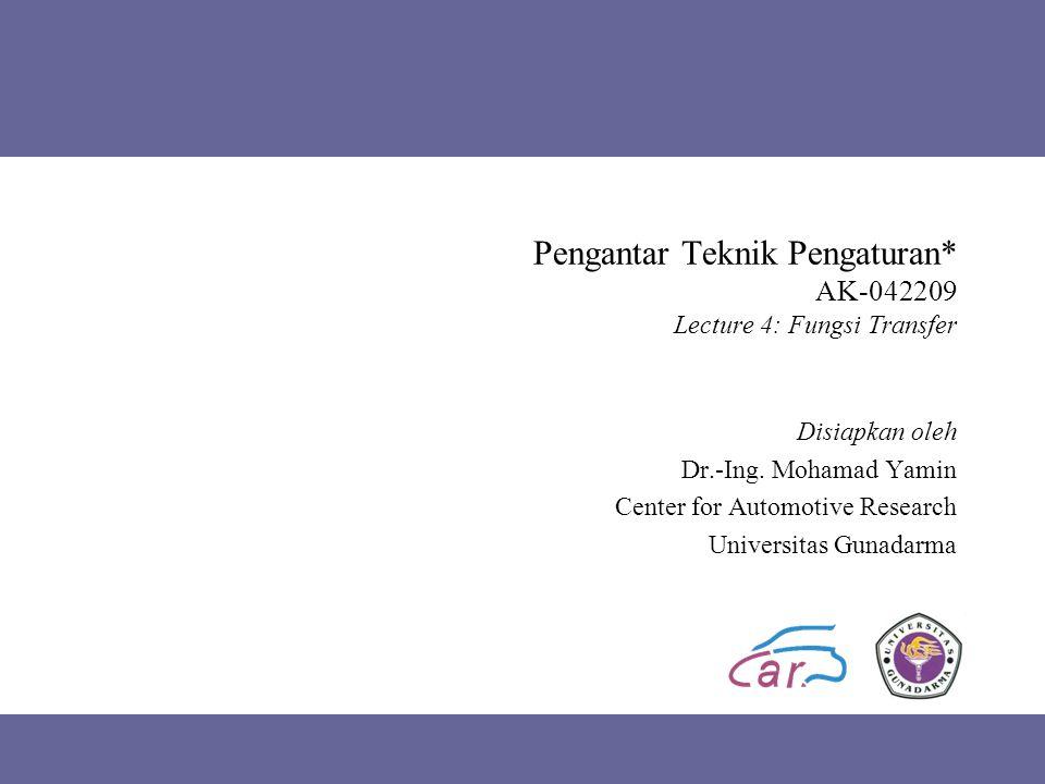 Pengantar Teknik Pengaturan* AK-042209 Lecture 4: Fungsi Transfer