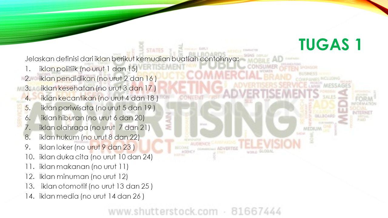 Tugas 1 Jelaskan definisi dari iklan berikut kemudian buatlah contohnya: iklan politiik (no urut 1 dan 15)