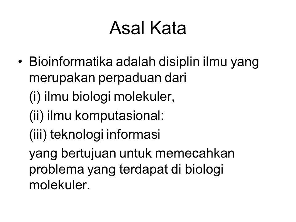 Asal Kata Bioinformatika adalah disiplin ilmu yang merupakan perpaduan dari. (i) ilmu biologi molekuler,